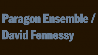 Image with the words: Paragon Ensemble / David Fennessy