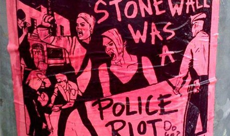 "Wheat pasted poster says ""Stonewall was a Police riot"""