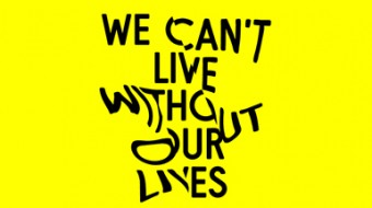 The words We Can't Live Without Our Lives in black on a yellow background